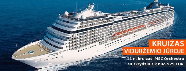 Nepamirštamos atostogos VIDURŽEMIO jūros kruize! 11 naktų prabangiame laive MSC ORCHESTRA - tik nuo 929 EUR! Kaina su skrydžiu! Išvykimas: 2017 m. lapkričio 14 d.