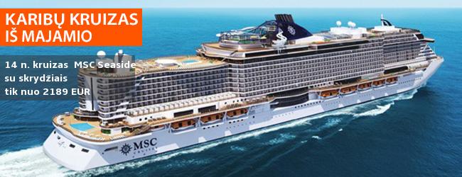 Egzotiškos Velykų atostogos KARIBŲ KRUIZE! 14 naktų įspūdingame naujausiame MSC laive SEASIDE - tik nuo 1889 EUR! Kaina su skrydžiais! Išplaukimas iš Majamio. Išvykimo data: 2018 m. kovo 30 d.