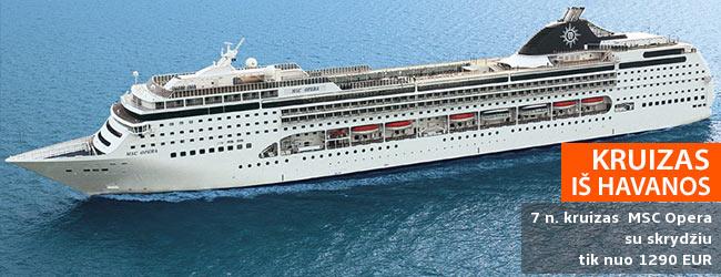 Mėgaukitės egzotišku KARIBŲ KRUIZU iš Havanos, Kuboje! Savaitė laive MSC OPERA - tik nuo 1290 EUR. Kaina su skrydžiu iš Rygos. Išvykimas: 2017 m. lapkričio 18 d.