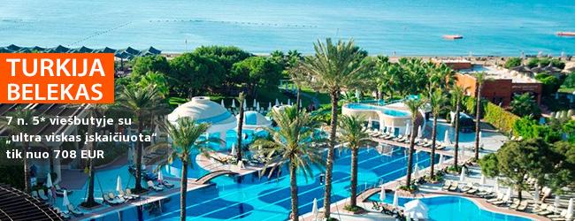 """Atpalaiduojantis poilsis Beleko kurorte, TURKIJOJE! 7 n. moderniame 5* viešbutyje ant jūros kranto su """"ultra viskas įskaičiuota"""" - tik nuo 416 EUR! Kelionės data: 2019 m. balandžio 8 d."""