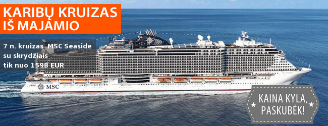 Egzotiška idėja pavasario atostogoms! Įspūdingas 7 n. KARIBŲ KRUIZAS iš Majamio – tik nuo 1449 EUR! Į kainą įskaičuotas poilsis laive MSC SEASIDE ir skrydžiai! Išvykimo data: 2019 m. kovo 29 d.