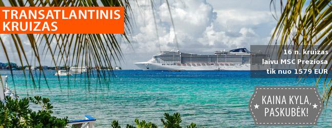 16 naktų kelionė KRUIZU, kertanti Atlanto vandenyną su MSC Preziosa laivu iš Italijos į Karibų salas – nuo 1579 EUR! Į kainą įskaičiuoti skrydžiai ir pervežimai į uostą! Išvykimas: 2019 m. lapkričio 21 d.