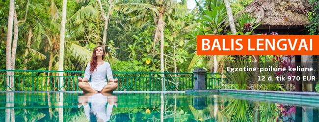 Balis lengvai: egzotinė-poilsinė kelionė norintiems aplankyti tolimąją salą ir patirti išskirtinį poilsį. 12 dienų kelionė tik 970 EUR. Spalio-kovo datos