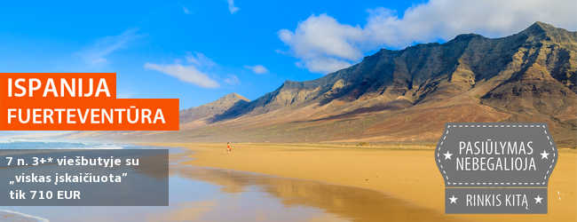 """PASKUTINĖ MINUTĖ! Spalio pradžia nuostabaus grožio Kanarų saloje – Fuerteventūroje. 7 nakvynės 3+* viešbutyje su maitinimu """"viskas įskaičiuota"""" tik 550 EUR. Kelionės data: spalio 8 d."""