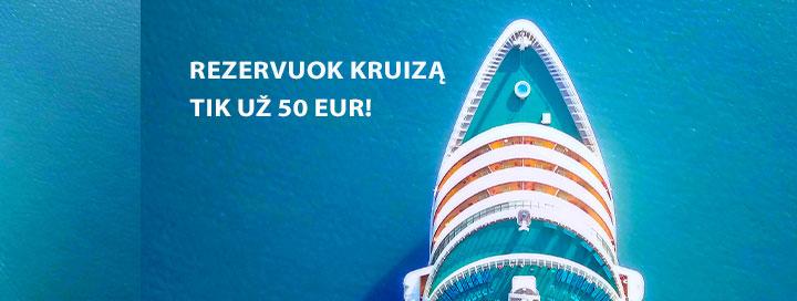 Rezervuok kruizą tik už 50 EUR!